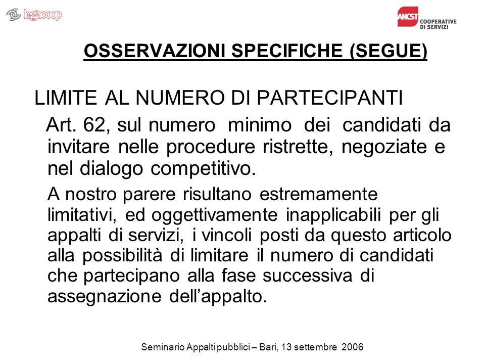 Seminario Appalti pubblici – Bari, 13 settembre 2006 OSSERVAZIONI SPECIFICHE (SEGUE) LIMITE AL NUMERO DI PARTECIPANTI Art.