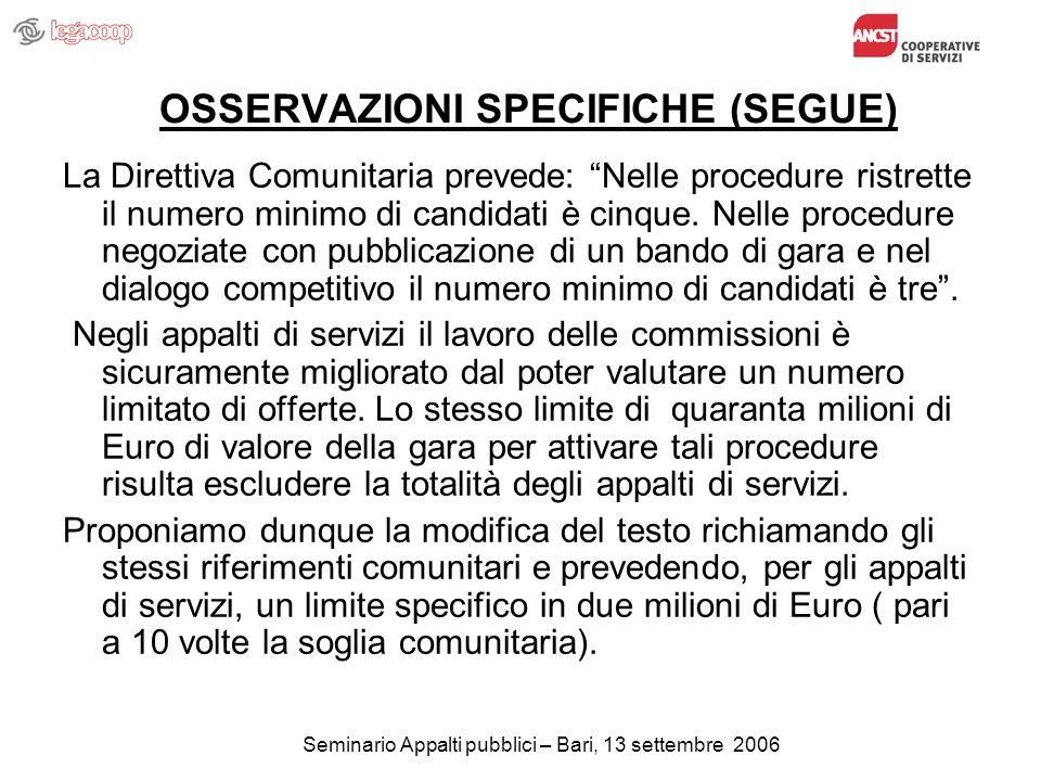 Seminario Appalti pubblici – Bari, 13 settembre 2006 OSSERVAZIONI SPECIFICHE (SEGUE) La Direttiva Comunitaria prevede: Nelle procedure ristrette il numero minimo di candidati è cinque.
