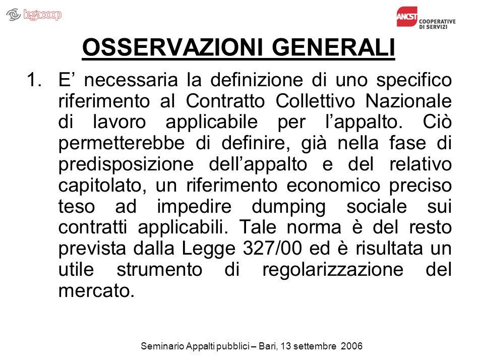 Seminario Appalti pubblici – Bari, 13 settembre 2006 OSSERVAZIONI GENERALI 1.E necessaria la definizione di uno specifico riferimento al Contratto Collettivo Nazionale di lavoro applicabile per lappalto.