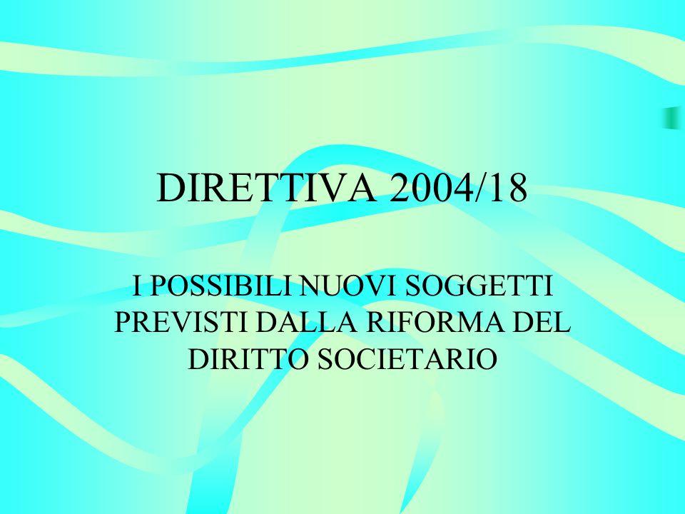 DIRETTIVA 2004/18 I POSSIBILI NUOVI SOGGETTI PREVISTI DALLA RIFORMA DEL DIRITTO SOCIETARIO