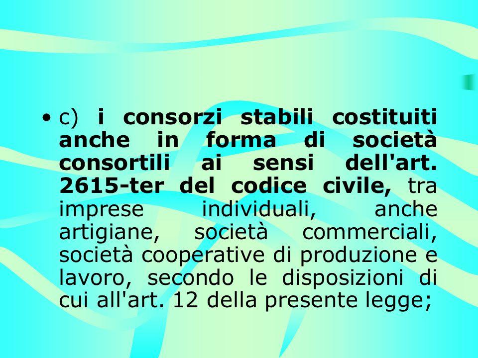 c) i consorzi stabili costituiti anche in forma di società consortili ai sensi dell art.