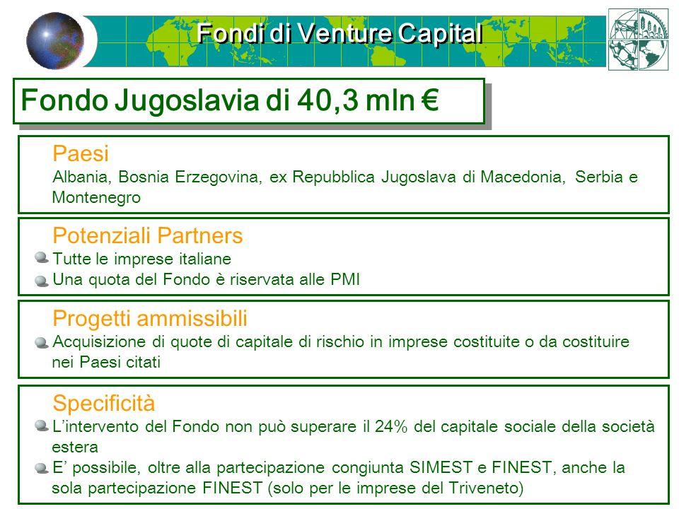 Fondi di Venture Capital Fondo Jugoslavia di 40,3 mln Paesi Albania, Bosnia Erzegovina, ex Repubblica Jugoslava di Macedonia, Serbia e Montenegro Prog