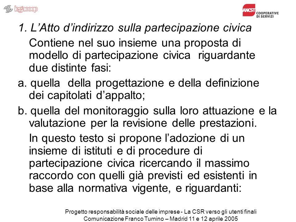 Progetto responsabilità sociale delle imprese - La CSR verso gli utenti finali Comunicazione Franco Tumino – Madrid 11 e 12 aprile 2005 1.
