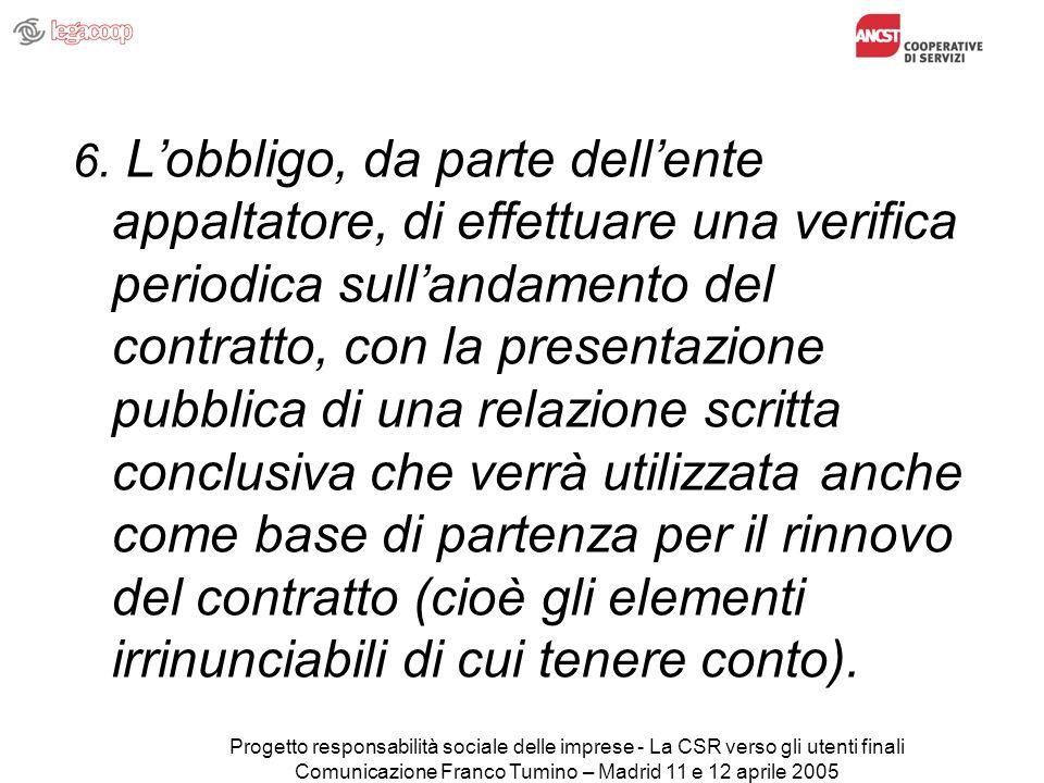 Progetto responsabilità sociale delle imprese - La CSR verso gli utenti finali Comunicazione Franco Tumino – Madrid 11 e 12 aprile 2005 6.