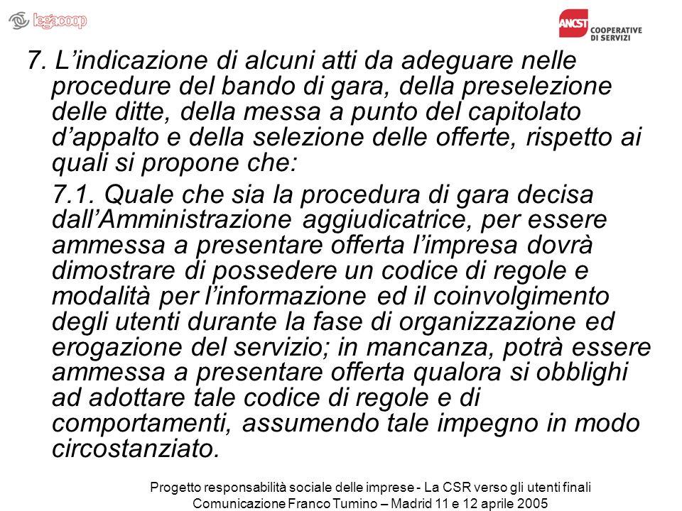Progetto responsabilità sociale delle imprese - La CSR verso gli utenti finali Comunicazione Franco Tumino – Madrid 11 e 12 aprile 2005 7.
