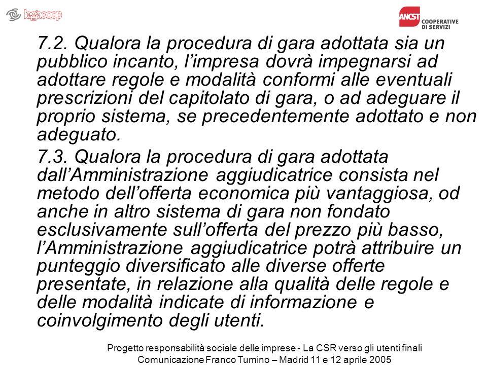 Progetto responsabilità sociale delle imprese - La CSR verso gli utenti finali Comunicazione Franco Tumino – Madrid 11 e 12 aprile 2005 7.2.