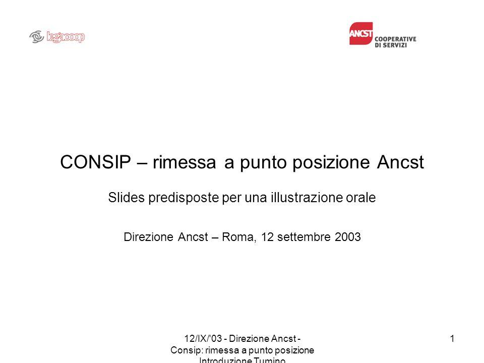 12/IX/'03 - Direzione Ancst - Consip: rimessa a punto posizione Introduzione Tumino 1 CONSIP – rimessa a punto posizione Ancst Slides predisposte per