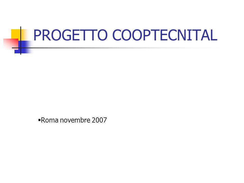 PROGETTO COOPTECNITAL Roma novembre 2007