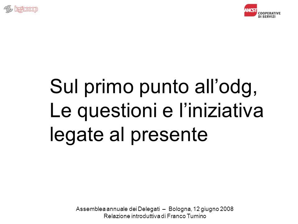 Assemblea annuale dei Delegati – Bologna, 12 giugno 2008 Relazione introduttiva di Franco Tumino Sul primo punto allodg, Le questioni e liniziativa legate al presente
