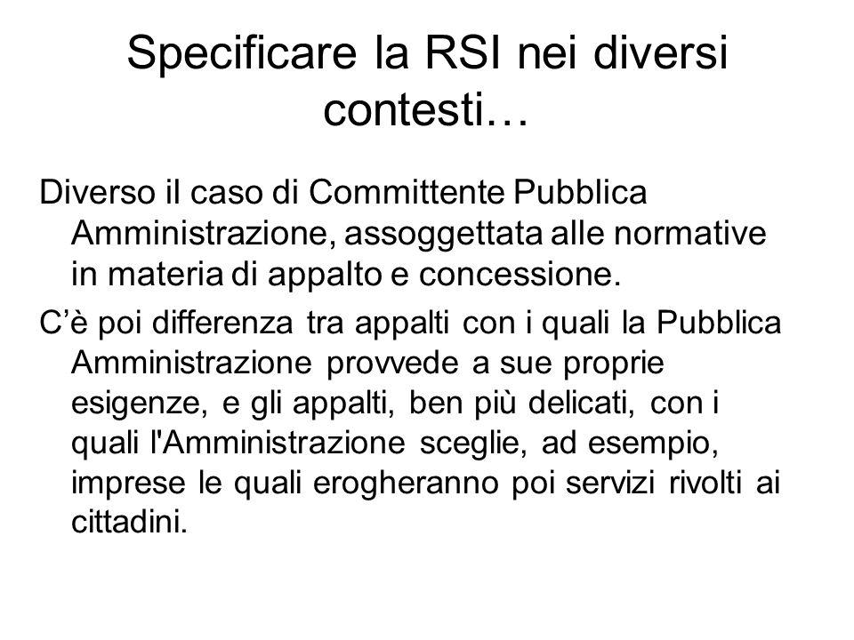 Specificare la RSI nei diversi contesti… Diverso il caso di Committente Pubblica Amministrazione, assoggettata alle normative in materia di appalto e concessione.
