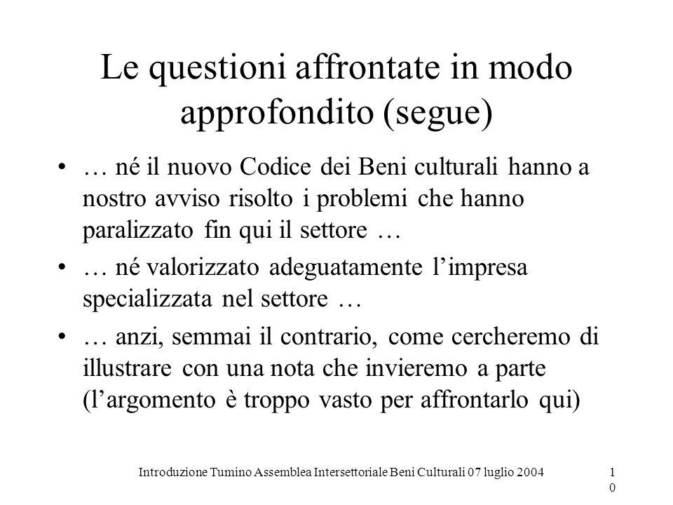 Introduzione Tumino Assemblea Intersettoriale Beni Culturali 07 luglio 200410 Le questioni affrontate in modo approfondito (segue) … né il nuovo Codic