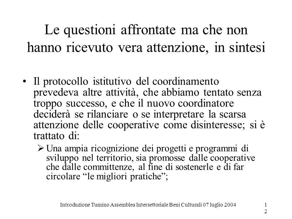 Introduzione Tumino Assemblea Intersettoriale Beni Culturali 07 luglio 200412 Le questioni affrontate ma che non hanno ricevuto vera attenzione, in si