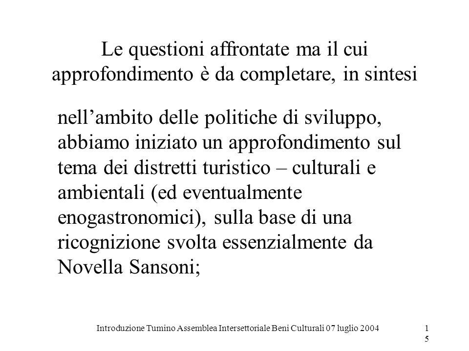 Introduzione Tumino Assemblea Intersettoriale Beni Culturali 07 luglio 200415 Le questioni affrontate ma il cui approfondimento è da completare, in si