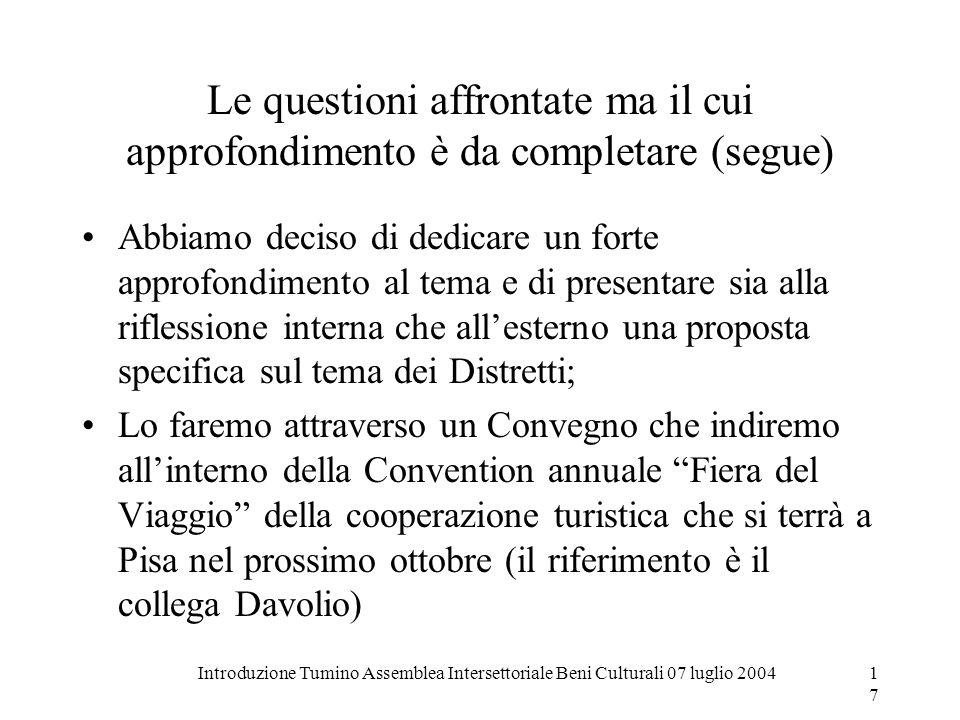 Introduzione Tumino Assemblea Intersettoriale Beni Culturali 07 luglio 200417 Le questioni affrontate ma il cui approfondimento è da completare (segue