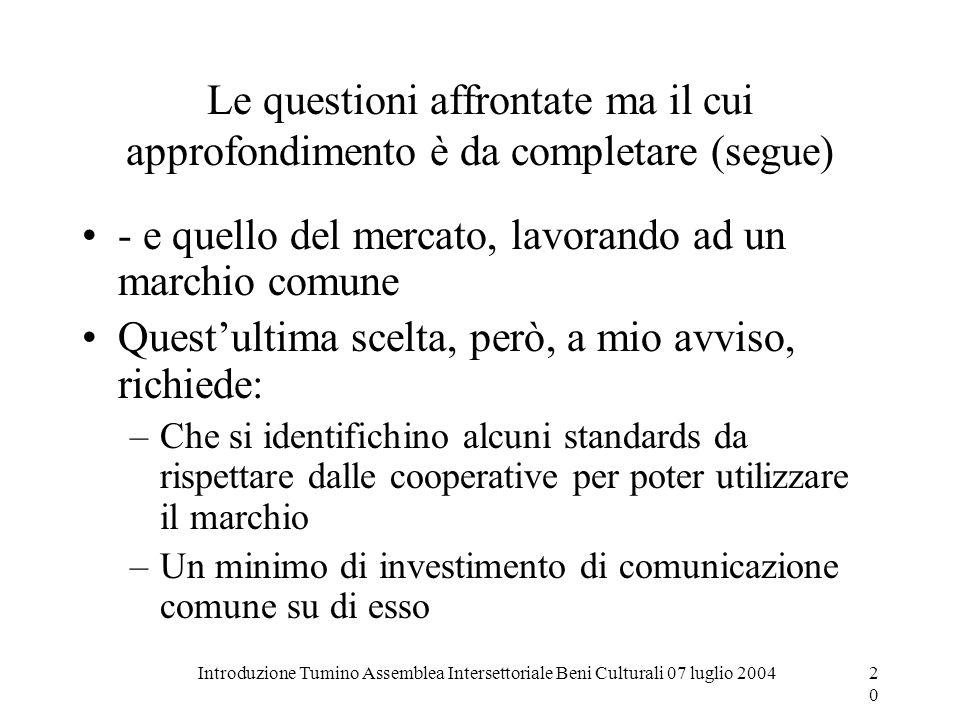 Introduzione Tumino Assemblea Intersettoriale Beni Culturali 07 luglio 200420 Le questioni affrontate ma il cui approfondimento è da completare (segue