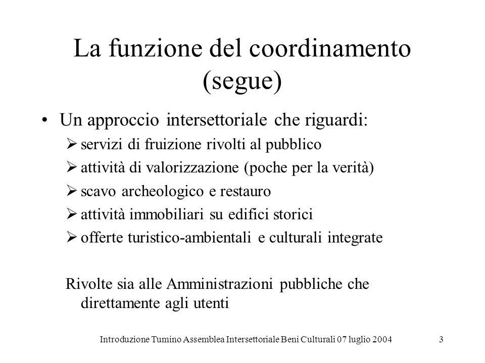 Introduzione Tumino Assemblea Intersettoriale Beni Culturali 07 luglio 20044 La funzione del coordinamento (segue) Lutilità, abbiamo detto, è data da due tendenze di fondo: > le modifiche normative (si era in presenza allora in particolare dellart.