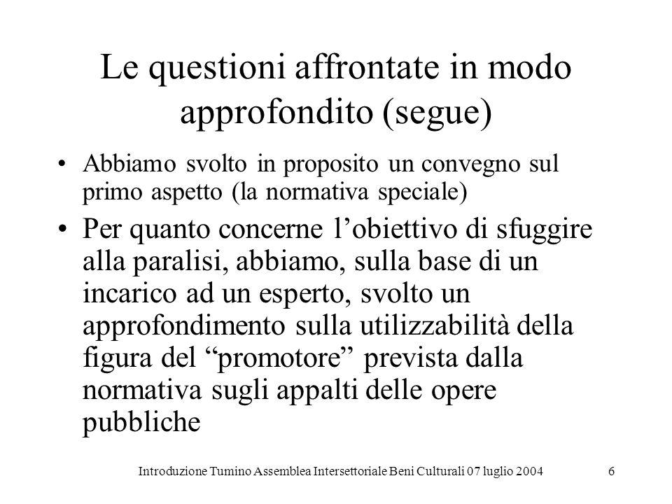 Introduzione Tumino Assemblea Intersettoriale Beni Culturali 07 luglio 20046 Le questioni affrontate in modo approfondito (segue) Abbiamo svolto in pr