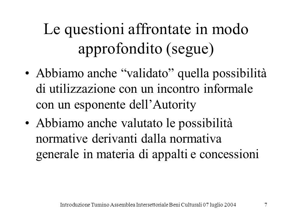 Introduzione Tumino Assemblea Intersettoriale Beni Culturali 07 luglio 20047 Le questioni affrontate in modo approfondito (segue) Abbiamo anche valida