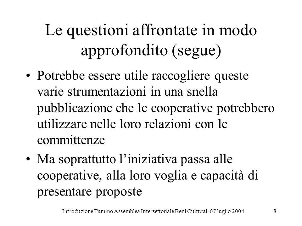 Introduzione Tumino Assemblea Intersettoriale Beni Culturali 07 luglio 20048 Le questioni affrontate in modo approfondito (segue) Potrebbe essere util