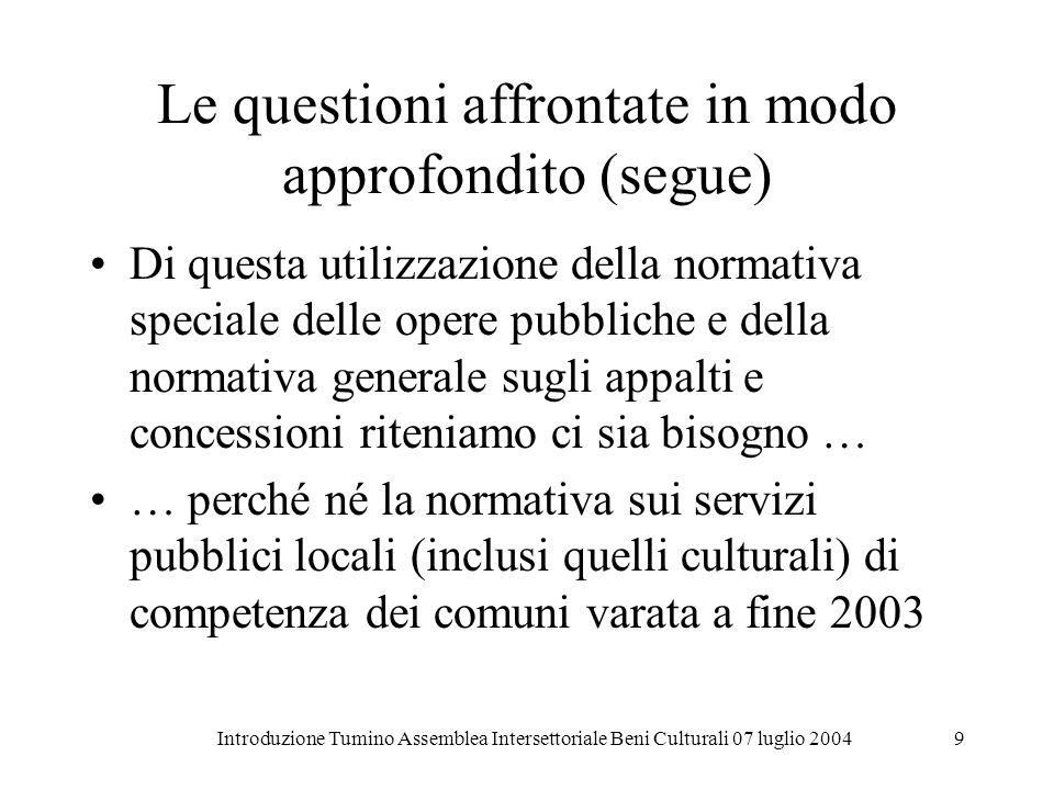 Introduzione Tumino Assemblea Intersettoriale Beni Culturali 07 luglio 20049 Le questioni affrontate in modo approfondito (segue) Di questa utilizzazi