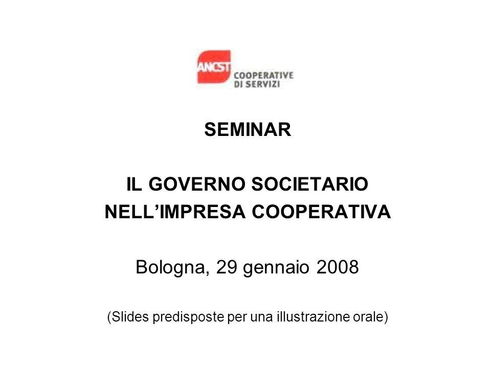 SEMINAR IL GOVERNO SOCIETARIO NELLIMPRESA COOPERATIVA Bologna, 29 gennaio 2008 (Slides predisposte per una illustrazione orale)
