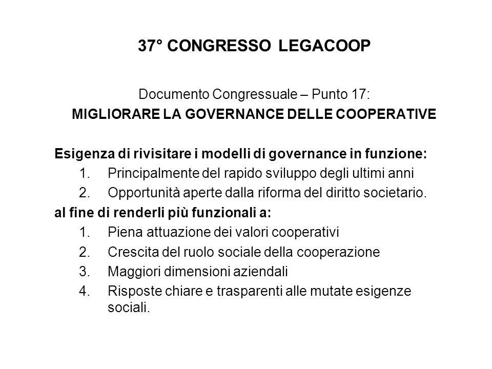 37° CONGRESSO LEGACOOP Documento Congressuale – Punto 17: MIGLIORARE LA GOVERNANCE DELLE COOPERATIVE Esigenza di rivisitare i modelli di governance in