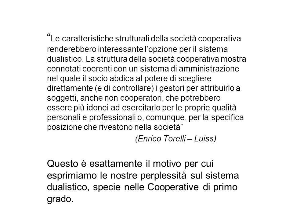 Le caratteristiche strutturali della società cooperativa renderebbero interessante lopzione per il sistema dualistico. La struttura della società coop