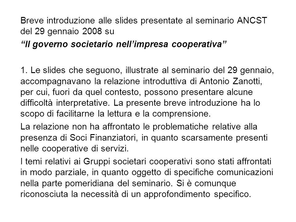 Breve introduzione alle slides presentate al seminario ANCST del 29 gennaio 2008 su Il governo societario nellimpresa cooperativa 1. Le slides che seg