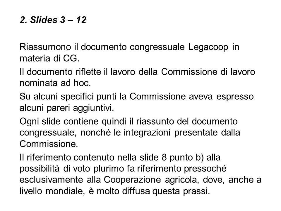 2. Slides 3 – 12 Riassumono il documento congressuale Legacoop in materia di CG. Il documento riflette il lavoro della Commissione di lavoro nominata