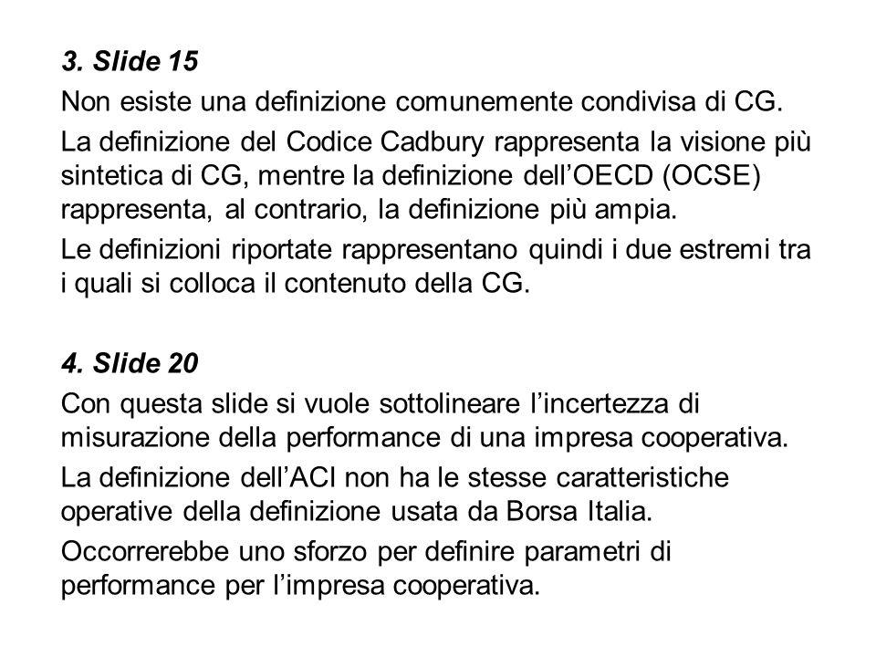 3. Slide 15 Non esiste una definizione comunemente condivisa di CG. La definizione del Codice Cadbury rappresenta la visione più sintetica di CG, ment