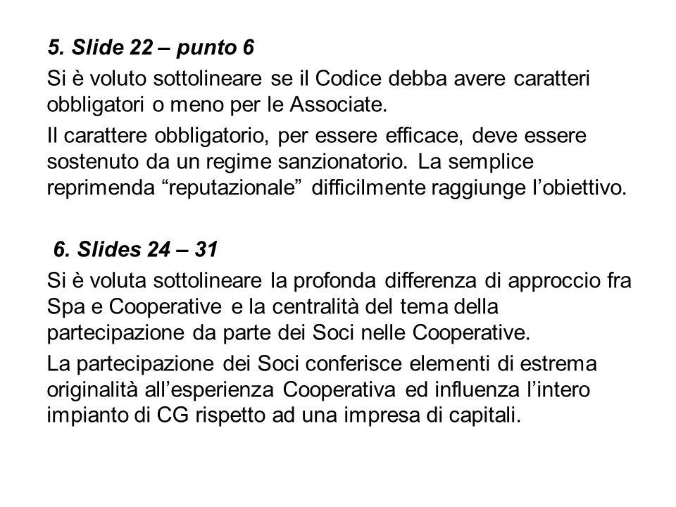 5. Slide 22 – punto 6 Si è voluto sottolineare se il Codice debba avere caratteri obbligatori o meno per le Associate. Il carattere obbligatorio, per