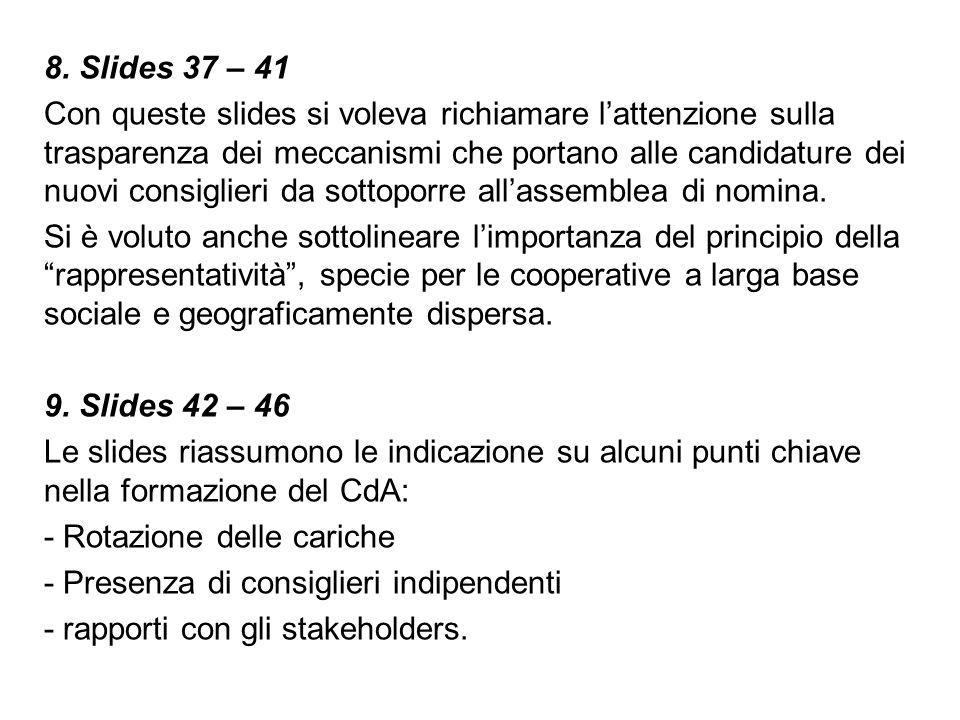 8. Slides 37 – 41 Con queste slides si voleva richiamare lattenzione sulla trasparenza dei meccanismi che portano alle candidature dei nuovi consiglie
