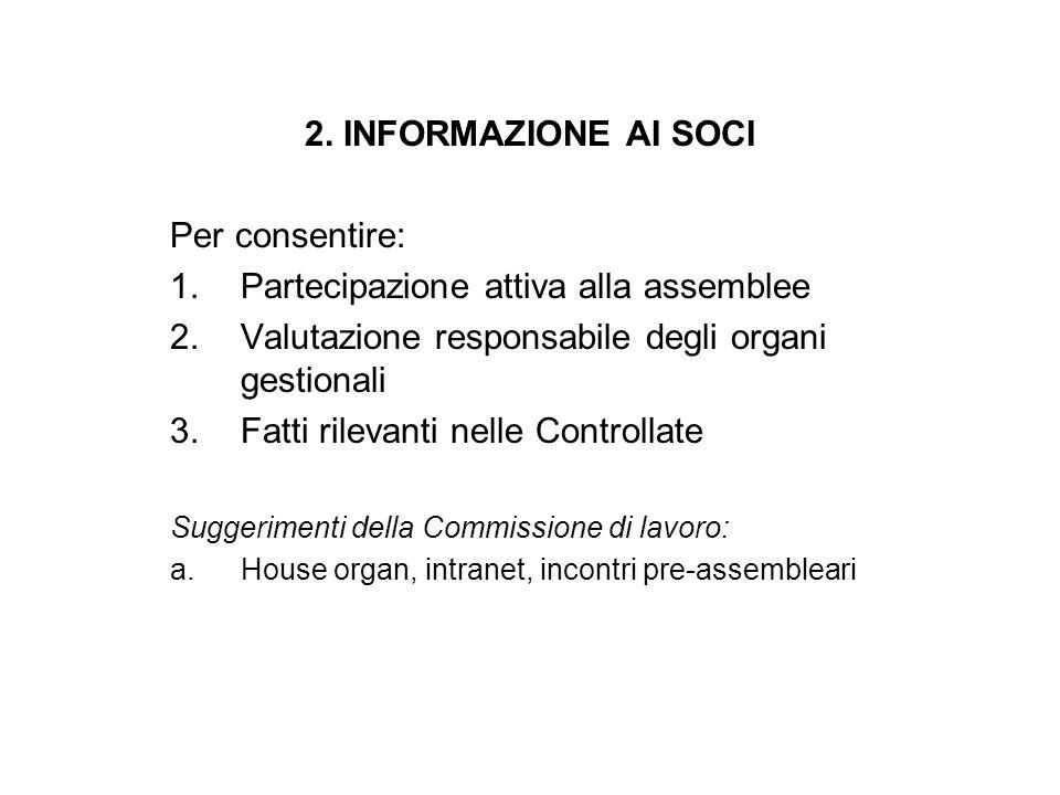 2. INFORMAZIONE AI SOCI Per consentire: 1.Partecipazione attiva alla assemblee 2.Valutazione responsabile degli organi gestionali 3.Fatti rilevanti ne