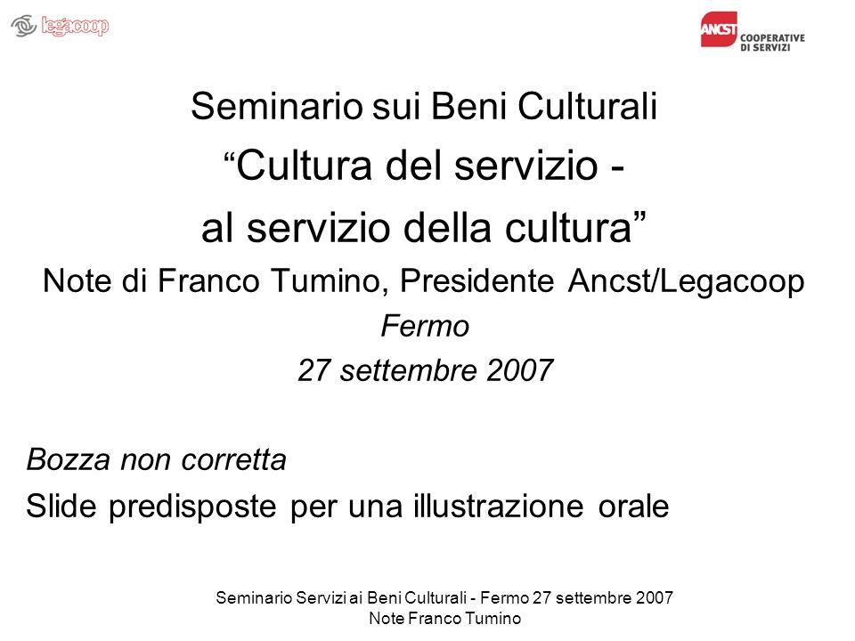 Seminario Servizi ai Beni Culturali - Fermo 27 settembre 2007 Note Franco Tumino Seminario sui Beni Culturali Cultura del servizio - al servizio della