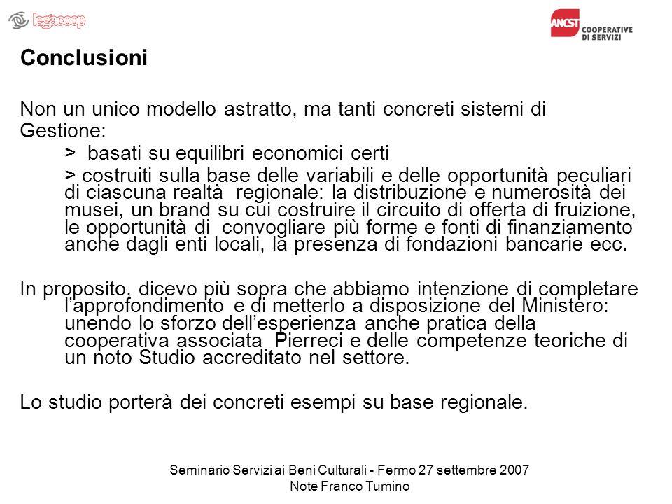 Seminario Servizi ai Beni Culturali - Fermo 27 settembre 2007 Note Franco Tumino Conclusioni Non un unico modello astratto, ma tanti concreti sistemi