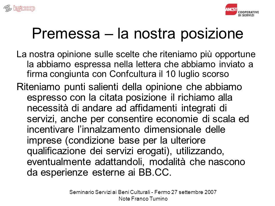 Seminario Servizi ai Beni Culturali - Fermo 27 settembre 2007 Note Franco Tumino Premessa – la nostra posizione La nostra opinione sulle scelte che ri