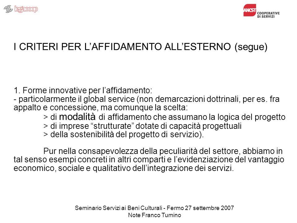 Seminario Servizi ai Beni Culturali - Fermo 27 settembre 2007 Note Franco Tumino 1. Forme innovative per laffidamento: - particolarmente il global ser