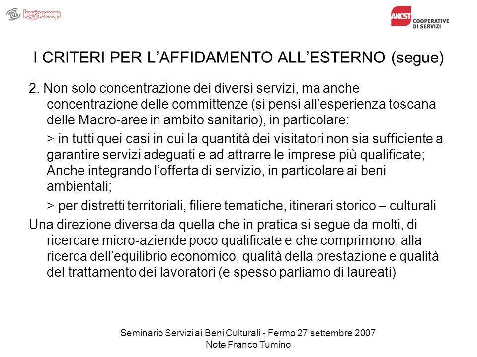 Seminario Servizi ai Beni Culturali - Fermo 27 settembre 2007 Note Franco Tumino I CRITERI PER LAFFIDAMENTO ALLESTERNO (segue) 2. Non solo concentrazi