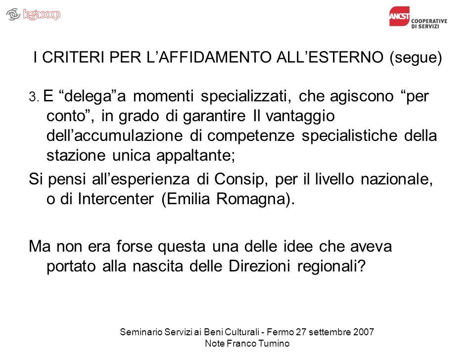 Seminario Servizi ai Beni Culturali - Fermo 27 settembre 2007 Note Franco Tumino I CRITERI PER LAFFIDAMENTO ALLESTERNO (segue) 3. E delegaa momenti sp