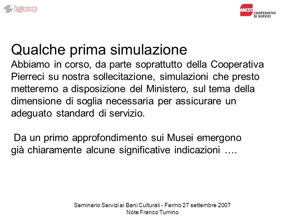 Seminario Servizi ai Beni Culturali - Fermo 27 settembre 2007 Note Franco Tumino Qualche prima simulazione Abbiamo in corso, da parte soprattutto dell
