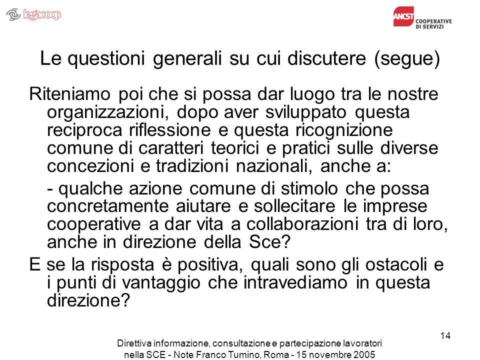 Direttiva informazione, consultazione e partecipazione lavoratori nella SCE - Note Franco Tumino, Roma - 15 novembre 2005 14 Le questioni generali su