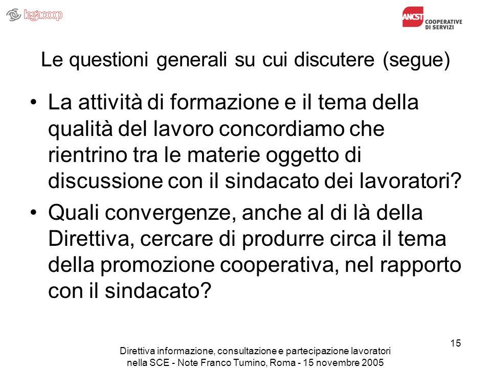 Direttiva informazione, consultazione e partecipazione lavoratori nella SCE - Note Franco Tumino, Roma - 15 novembre 2005 15 Le questioni generali su