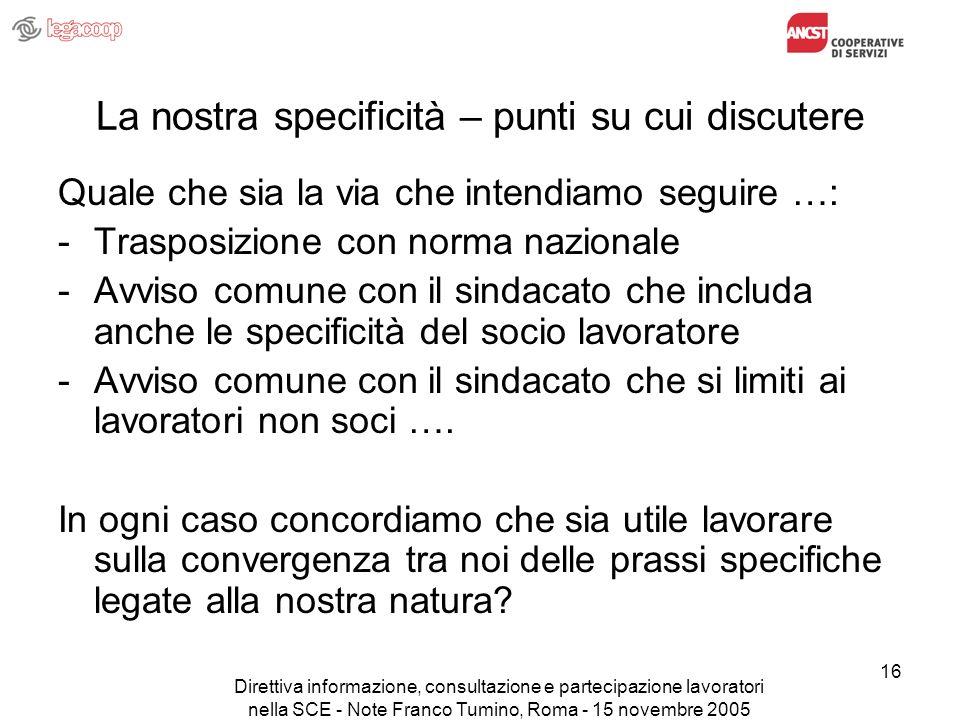 Direttiva informazione, consultazione e partecipazione lavoratori nella SCE - Note Franco Tumino, Roma - 15 novembre 2005 16 La nostra specificità – p