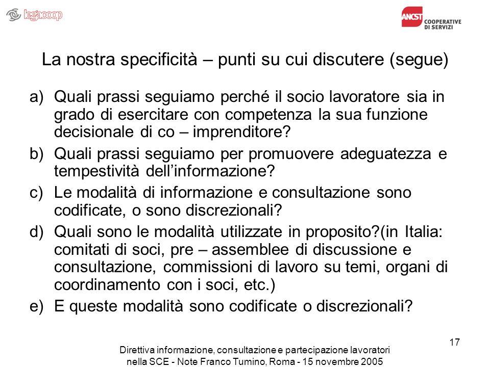 Direttiva informazione, consultazione e partecipazione lavoratori nella SCE - Note Franco Tumino, Roma - 15 novembre 2005 17 La nostra specificità – p