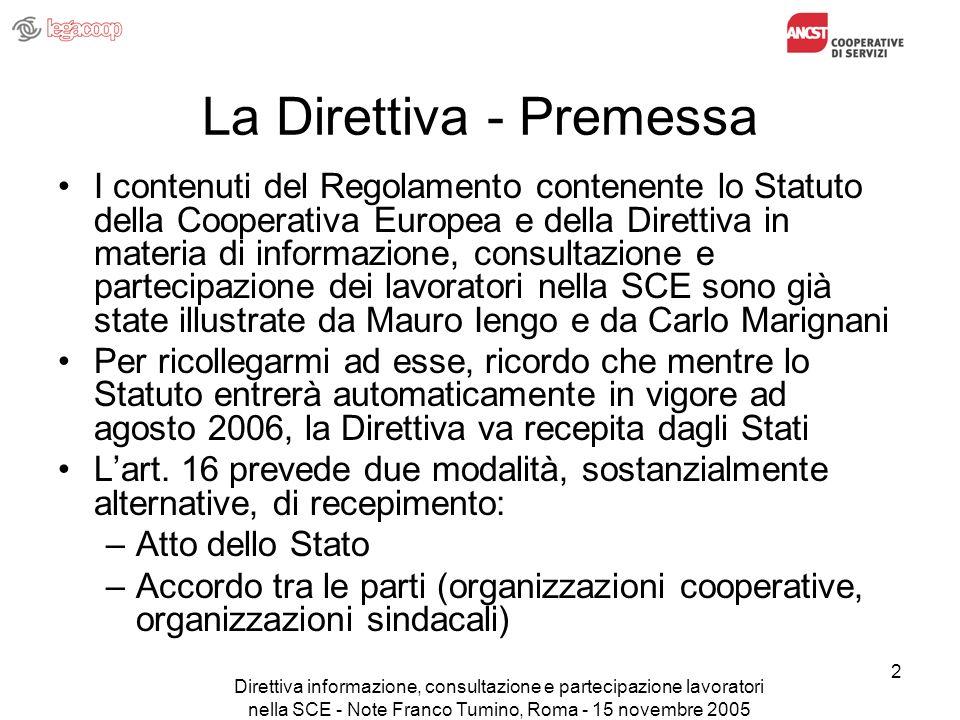 Direttiva informazione, consultazione e partecipazione lavoratori nella SCE - Note Franco Tumino, Roma - 15 novembre 2005 3 Gli obiettivi del progetto Ciò premesso, ricordo che erano due gli obiettivi specifici del progetto: A) pervenire ad un recepimento specifico della Direttiva (2003/72/EC ), rispettoso cioè sia della specificità che della autonomia delle cooperative tra lavoratori (analogo è il problema per le imprese tra lavoratori, come le Sociedad Laborales, in rapporto con la Direttiva analoga sulle società di capitali);