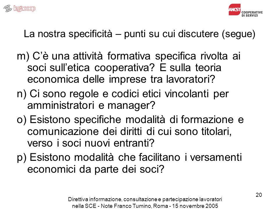 Direttiva informazione, consultazione e partecipazione lavoratori nella SCE - Note Franco Tumino, Roma - 15 novembre 2005 20 La nostra specificità – p