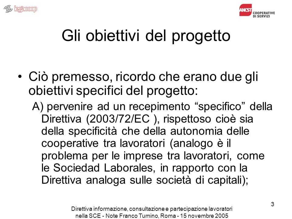 Direttiva informazione, consultazione e partecipazione lavoratori nella SCE - Note Franco Tumino, Roma - 15 novembre 2005 3 Gli obiettivi del progetto