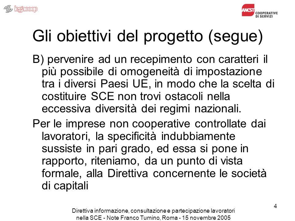 Direttiva informazione, consultazione e partecipazione lavoratori nella SCE - Note Franco Tumino, Roma - 15 novembre 2005 4 Gli obiettivi del progetto