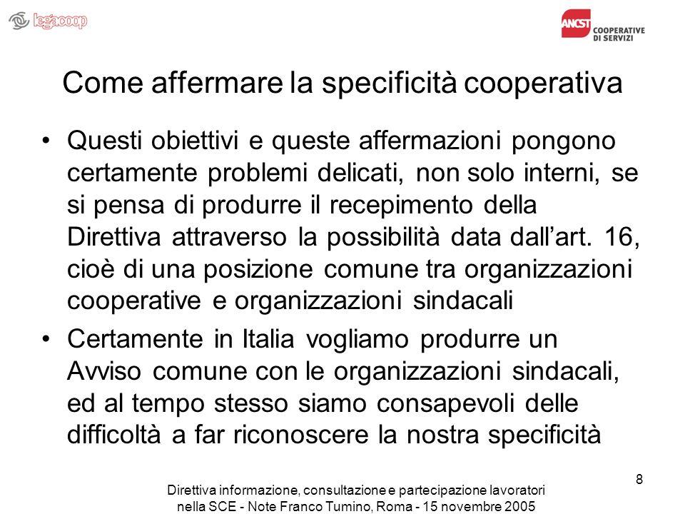 Direttiva informazione, consultazione e partecipazione lavoratori nella SCE - Note Franco Tumino, Roma - 15 novembre 2005 19 La nostra specificità – punti su cui discutere (segue) l) e quale rapporto con il sindacato sui diritti economici.