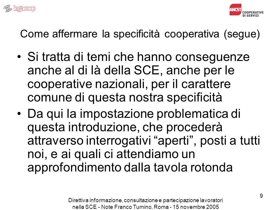 Direttiva informazione, consultazione e partecipazione lavoratori nella SCE - Note Franco Tumino, Roma - 15 novembre 2005 20 La nostra specificità – punti su cui discutere (segue) m) Cè una attività formativa specifica rivolta ai soci sulletica cooperativa.